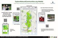 A joint project of NatureServe and the National Park Service, National Capital Region. With NPS support, NatureServe formed a team including 4 college-  level interns to create a mobile  experience for the Explore Natural Communities website.  With a mobile  device (cell phone, tablet, iPad, etc.) and an internet connection, all users can access a map of the park and track their location along trails, query the map for information about nearby natural communities, use pictures of plants  and animals that help form the natural communities to learn to recognize them in the field, enjoy prebuilt hikes, listen to podcasts, and watch  videos all focused on the natural history and natural communities of Rock Creek  Park. Check it out on your mobile device at: http://explorenaturalcommunities.org/parks-places/rock-creek-park/ mobile-map.